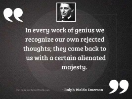 In every work of genius