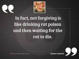 In fact, not forgiving is