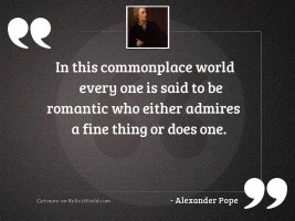 In this commonplace world every
