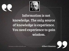 Information is not knowledge. The