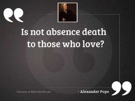 Is not absence death to