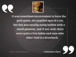 It was sometimes inconvenient to