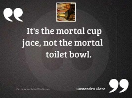 It's the mortal cup
