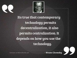 Its true that contemporary technology