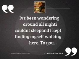 Ive been wandering around all
