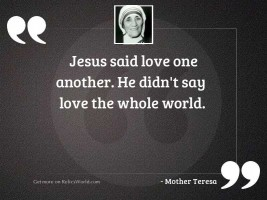 Jesus said love one another.
