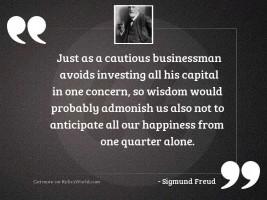 Just as a cautious businessman