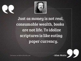 Just as money is not