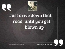 Just drive down that road,