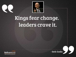 Kings fear change Leaders crave