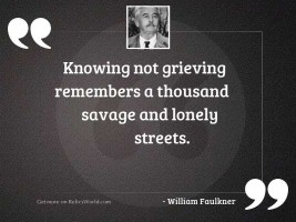 Knowing not grieving remembers a