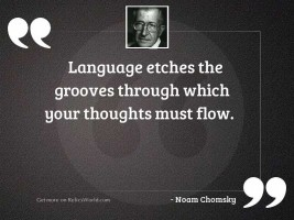 Language etches the grooves through