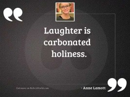 Laughter is carbonated holiness.