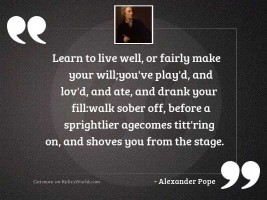 Learn to live well, or