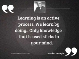 Learning is an active process.