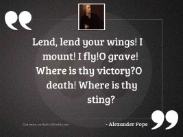 Lend, lend your wings! I