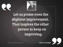 Let us praise even the