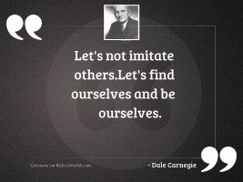 Let's not imitate others.