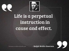 Life is a perpetual instruction