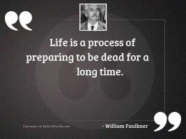 Life is a process of