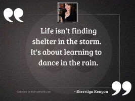 Life isn't finding shelter