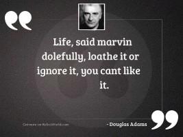 Life said Marvin dolefully loathe