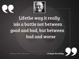 Lifethe way it really isis