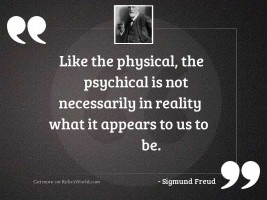 Like the physical, the psychical