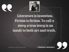 Literature is invention. Fiction is