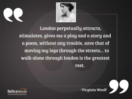 London perpetually attracts stimulates gives