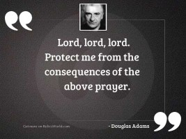 Lord lord lord  Protect me
