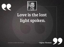 Love is the last light