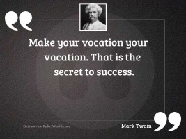 Make your vocation your vacation.