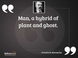 Man a hybrid of plant