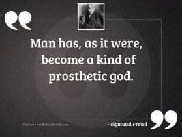 Man has, as it were,