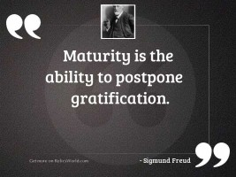 Maturity is the ability to