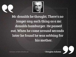 Mc Donalds he thought Theres