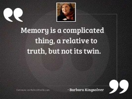 Memory is a complicated thing,