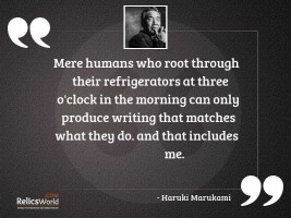 Mere humans who root through