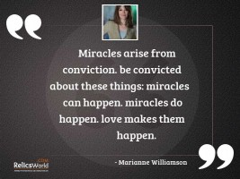 Miracles arise from conviction Be
