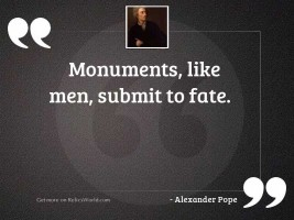 Monuments, like men, submit to