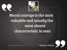 Moral courage is the most
