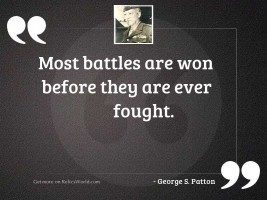 Most battles are won before