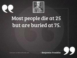 Most people die at 25