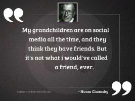 My grandchildren are on social