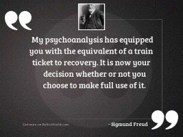My psychoanalysis has equipped you