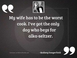 My wife has to be