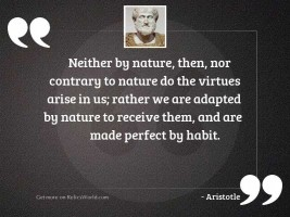 Neither by nature, then, nor