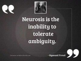 Neurosis is the inability to