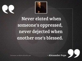 Never elated when someone's